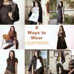 8 Ways to Wear Leather!