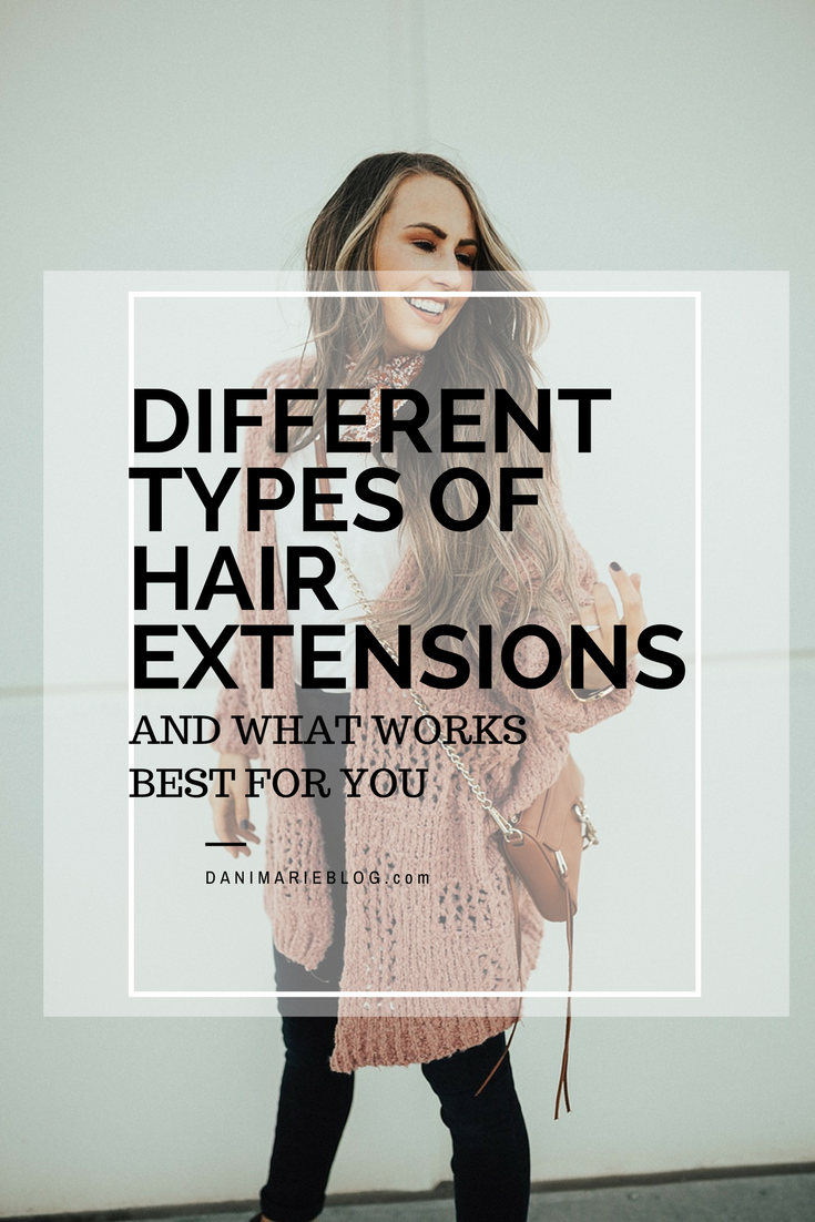 Different Types Of Hair Extensions Beauty Dani Marie